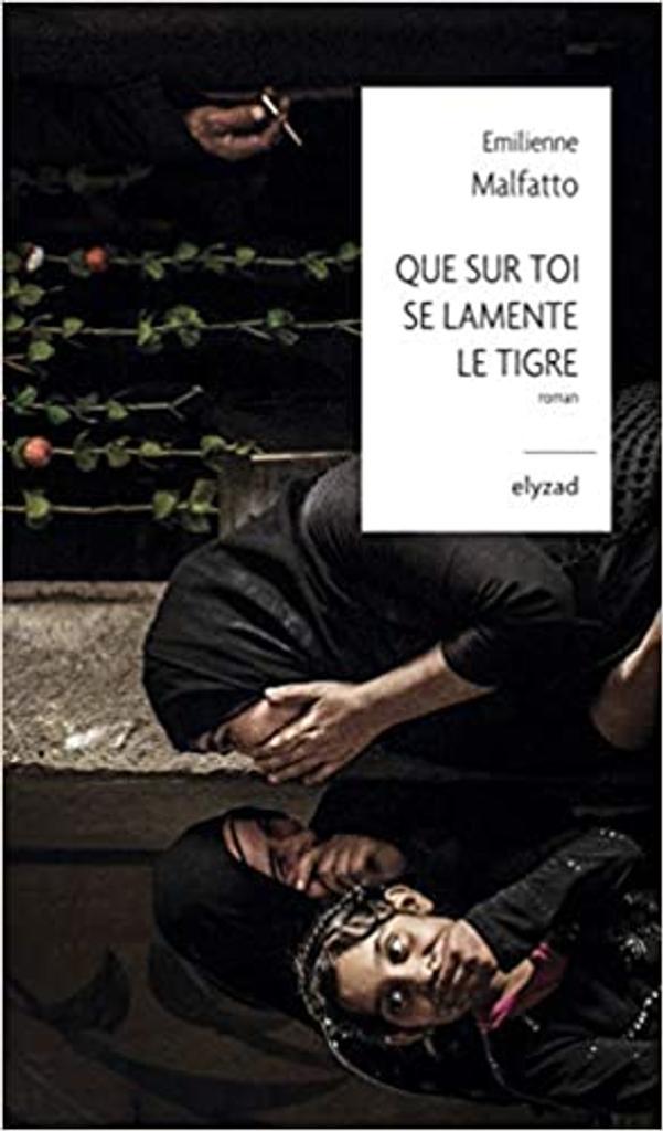 Que sur toi se lamente le Tigre | Malfatto, Emilienne